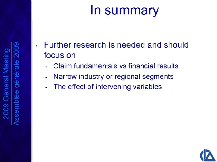 2009 General Meeting Assemblée générale 2009 In summary • Further research is needed and