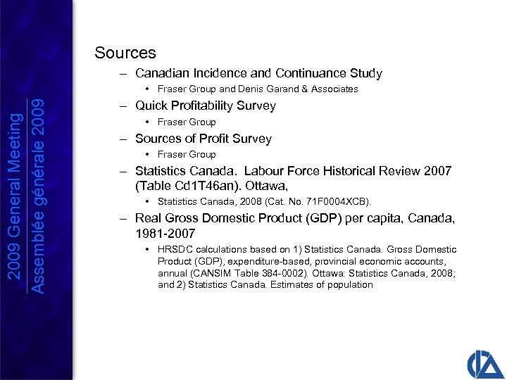Sources – Canadian Incidence and Continuance Study 2009 General Meeting Assemblée générale 2009 •