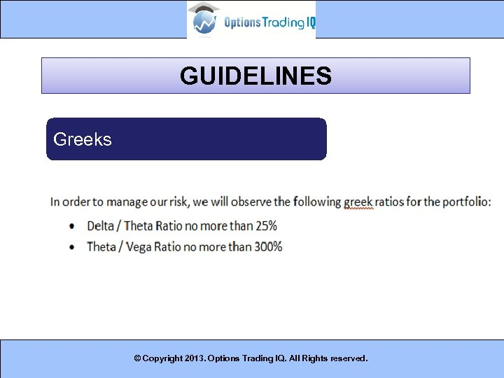 GUIDELINES Greeks © Copyright 2013. Options Trading IQ. All Rights reserved. 18