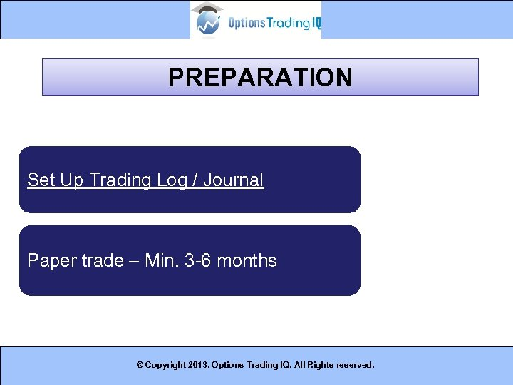 PREPARATION Set Up Trading Log / Journal Paper trade – Min. 3 -6 months