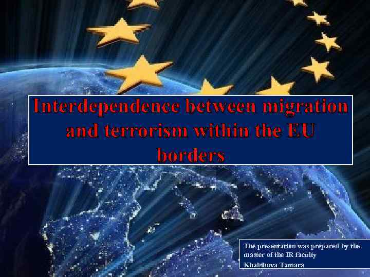 Interdependence between migration and terrorism within the EU borders The presentation was prepared by