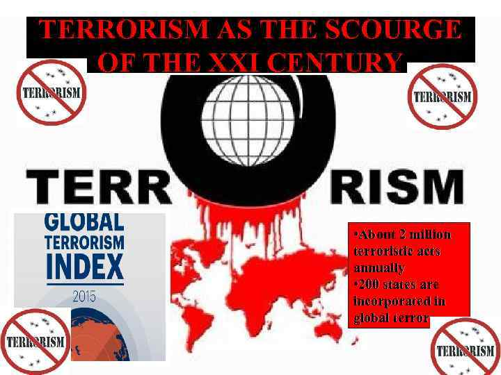 TERRORISM AS THE SCOURGE OF THE XXI CENTURY • About 2 million terroristic acts