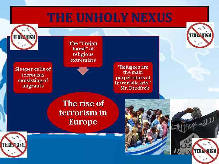 "THE UNHOLY NEXUS The ""Trojan horse"" of religious extremists ""Refugees are the main perpetrators"