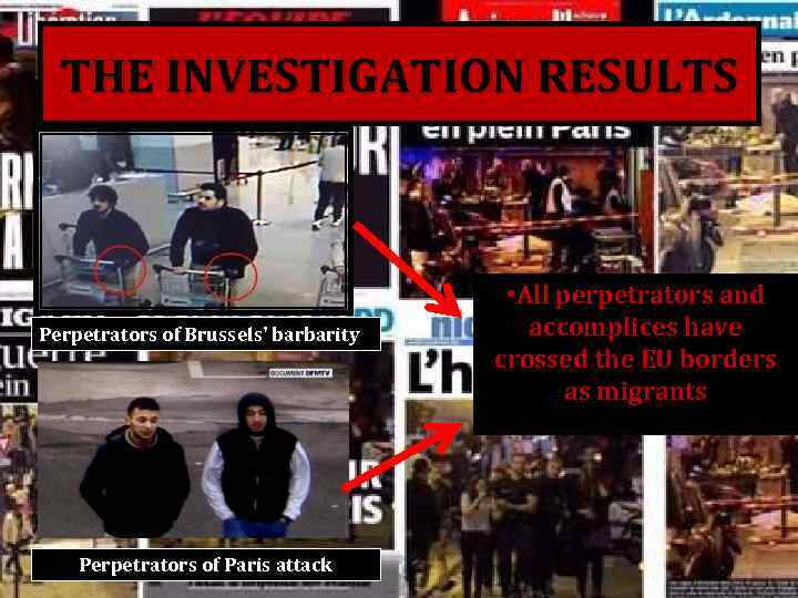 THE INVESTIGATION RESULTS Perpetrators of Brussels' barbarity Perpetrators of Paris attack • All perpetrators