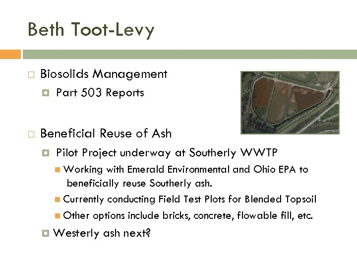 Beth Toot-Levy Biosolids Management Part 503 Reports Beneficial Reuse of Ash Pilot Project underway