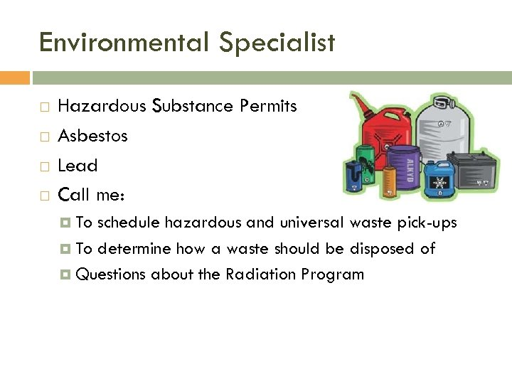 Environmental Specialist Hazardous Substance Permits Asbestos Lead Call me: To schedule hazardous and universal