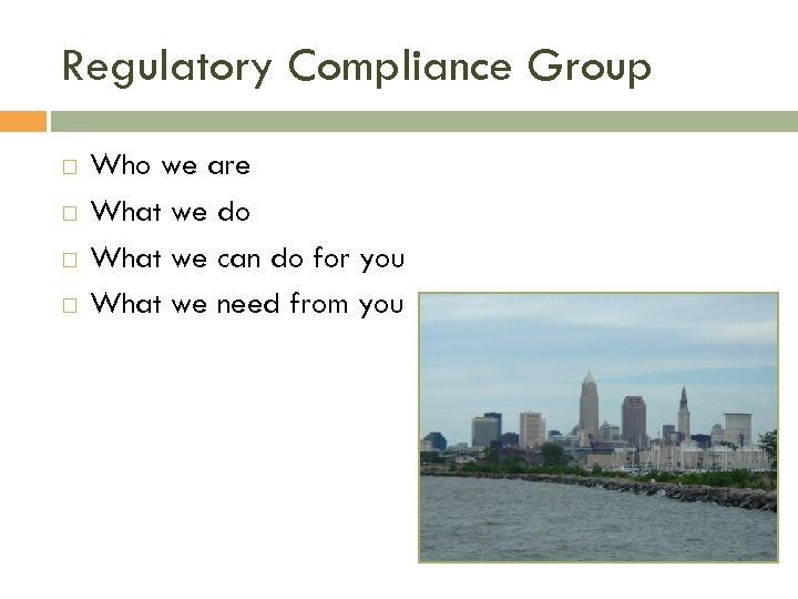 Regulatory Compliance Group Who we are What we do What we can do for