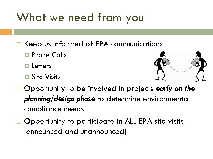 What we need from you Keep us informed of EPA communications Phone Calls Letters