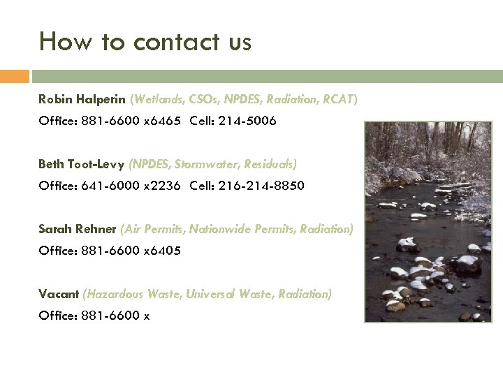 How to contact us Robin Halperin (Wetlands, CSOs, NPDES, Radiation, RCAT) Office: 881 -6600