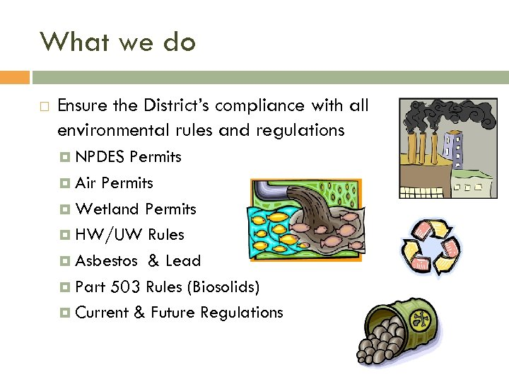 What we do Ensure the District's compliance with all environmental rules and regulations NPDES
