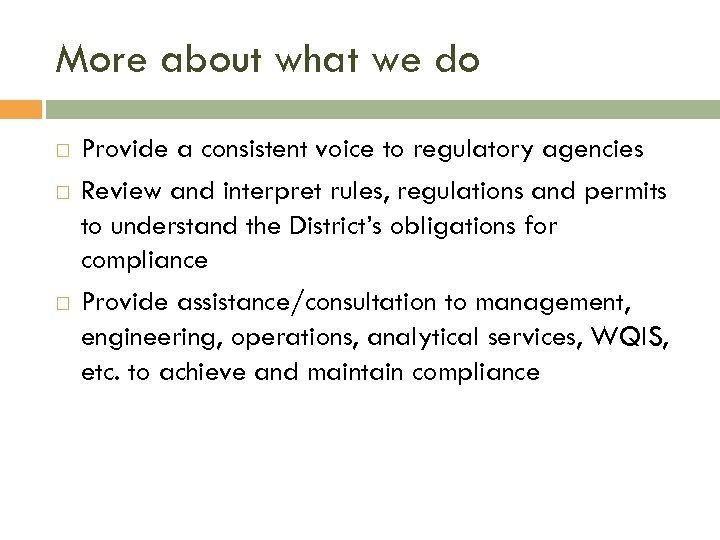 More about what we do Provide a consistent voice to regulatory agencies Review and