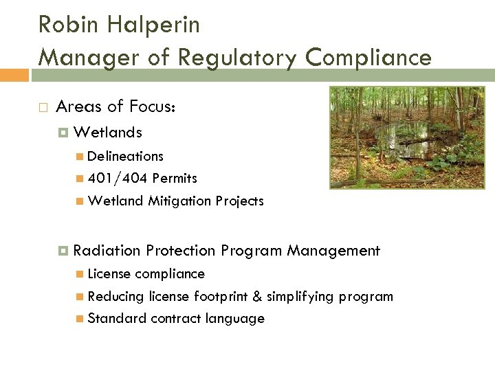 Robin Halperin Manager of Regulatory Compliance Areas of Focus: Wetlands Delineations 401/404 Permits Wetland