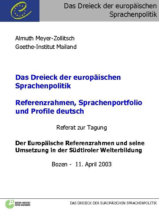 Das Dreieck der europäischen Sprachenpolitik Almuth Meyer-Zollitsch Goethe-Institut Mailand Das Dreieck der europäischen Sprachenpolitik