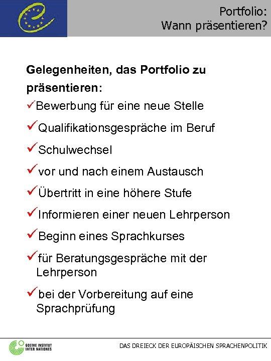Portfolio: Wann präsentieren? Gelegenheiten, das Portfolio zu präsentieren: üBewerbung für eine neue Stelle üQualifikationsgespräche