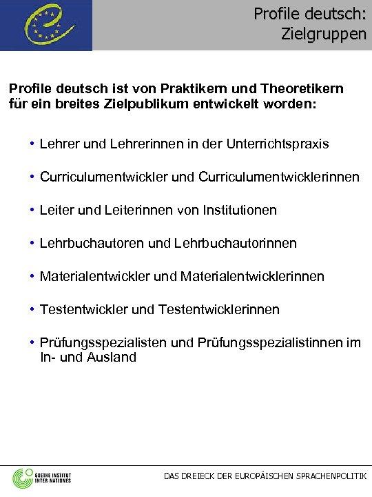 Profile deutsch: Zielgruppen Profile deutsch ist von Praktikern und Theoretikern für ein breites Zielpublikum
