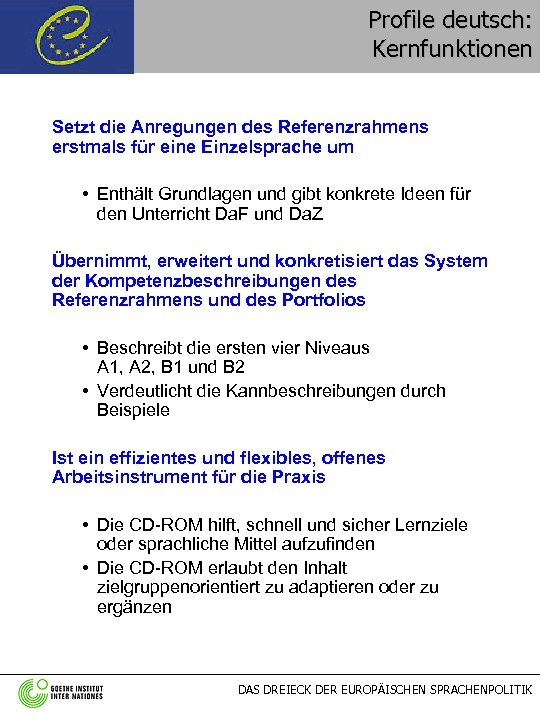 Profile deutsch: Kernfunktionen Setzt die Anregungen des Referenzrahmens erstmals für eine Einzelsprache um •