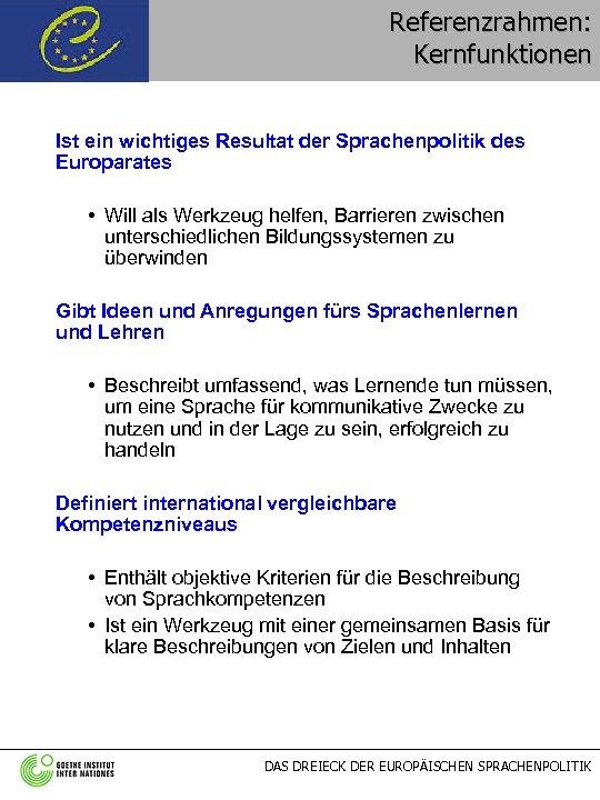 Referenzrahmen: Kernfunktionen Ist ein wichtiges Resultat der Sprachenpolitik des Europarates • Will als Werkzeug