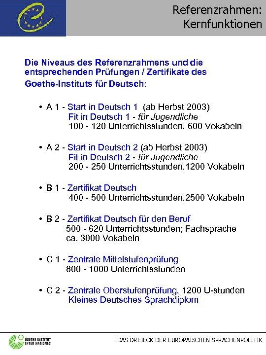 Referenzrahmen: Kernfunktionen Die Niveaus des Referenzrahmens und die entsprechenden Prüfungen / Zertifikate des Goethe-Instituts