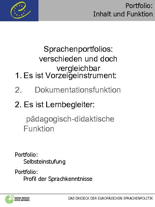 Portfolio: Inhalt und Funktion Sprachenportfolios: verschieden und doch vergleichbar 1. Es ist Vorzeigeinstrument: 2.