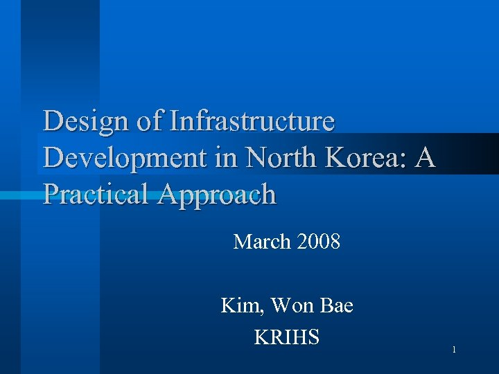 Design of Infrastructure Development in North Korea: A Practical Approach March 2008 Kim, Won