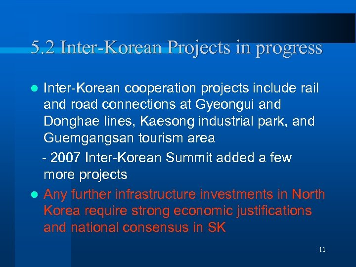 5. 2 Inter-Korean Projects in progress Inter-Korean cooperation projects include rail and road connections