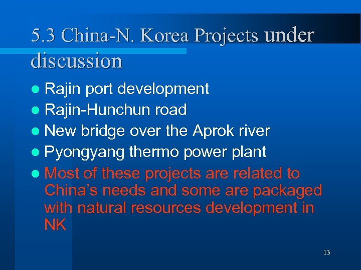 5. 3 China-N. Korea Projects under discussion l Rajin port development l Rajin-Hunchun road