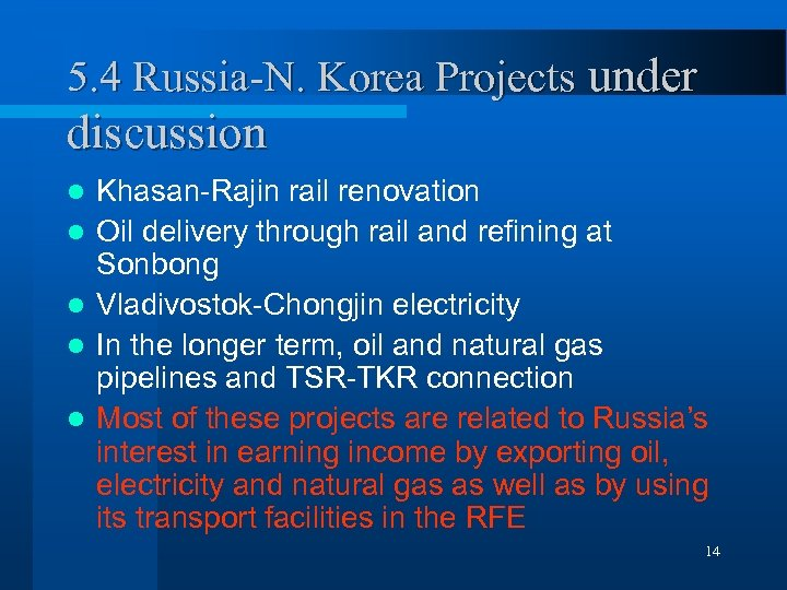 5. 4 Russia-N. Korea Projects under discussion l l l Khasan-Rajin rail renovation Oil