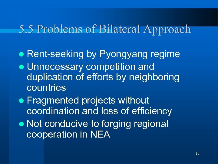 5. 5 Problems of Bilateral Approach l Rent-seeking by Pyongyang regime l Unnecessary competition