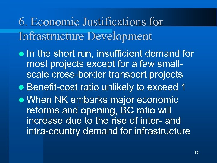 6. Economic Justifications for Infrastructure Development l In the short run, insufficient demand for