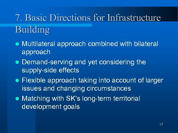 7. Basic Directions for Infrastructure Building Multilateral approach combined with bilateral approach l Demand-serving