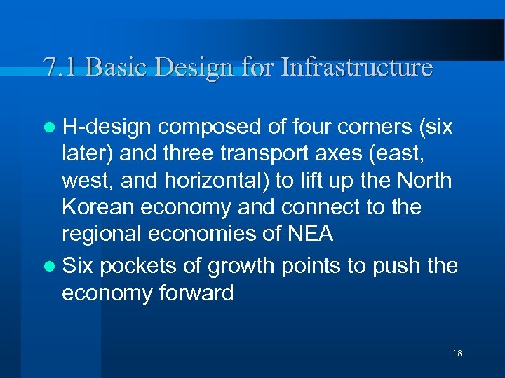 7. 1 Basic Design for Infrastructure l H-design composed of four corners (six later)