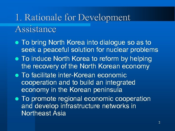 1. Rationale for Development Assistance To bring North Korea into dialogue so as to