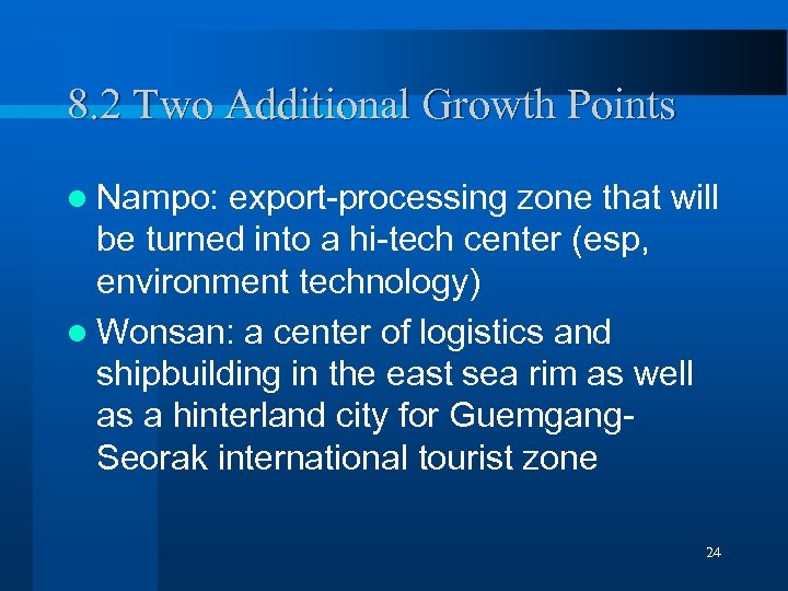 8. 2 Two Additional Growth Points l Nampo: export-processing zone that will be turned