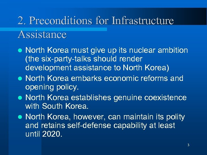 2. Preconditions for Infrastructure Assistance North Korea must give up its nuclear ambition (the