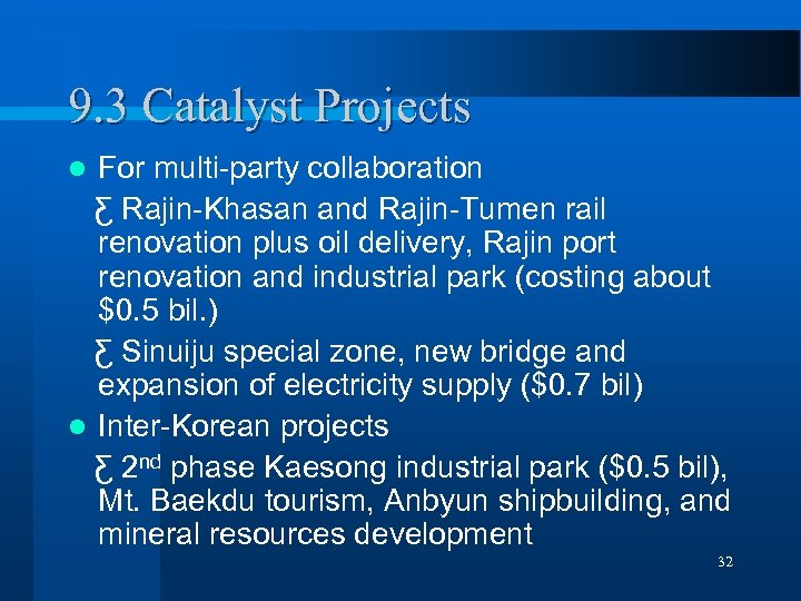 9. 3 Catalyst Projects For multi-party collaboration Ƹ Rajin-Khasan and Rajin-Tumen rail renovation plus