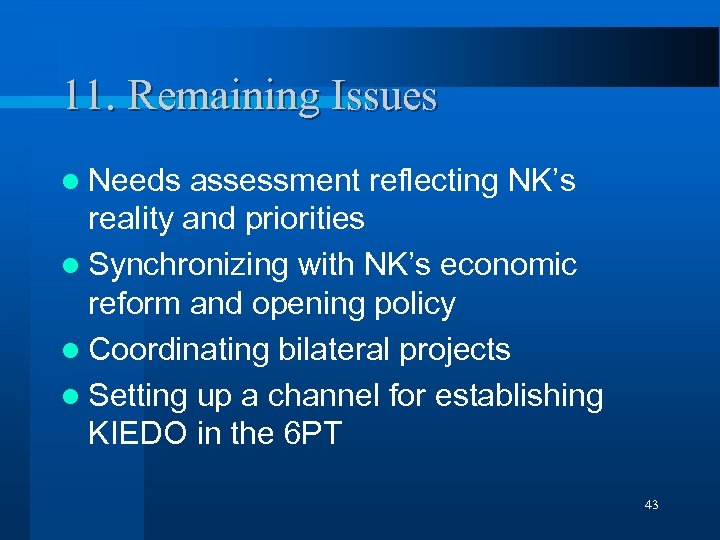 11. Remaining Issues l Needs assessment reflecting NK's reality and priorities l Synchronizing with
