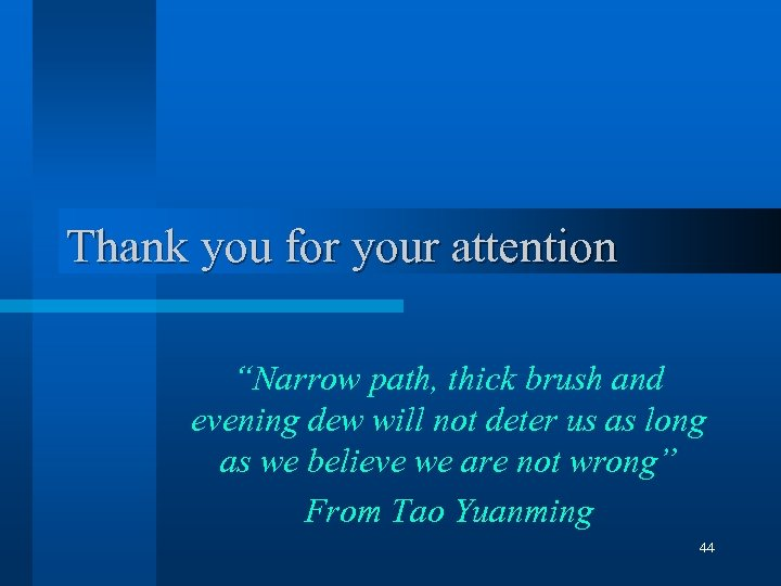 "Thank you for your attention ""Narrow path, thick brush and evening dew will not"