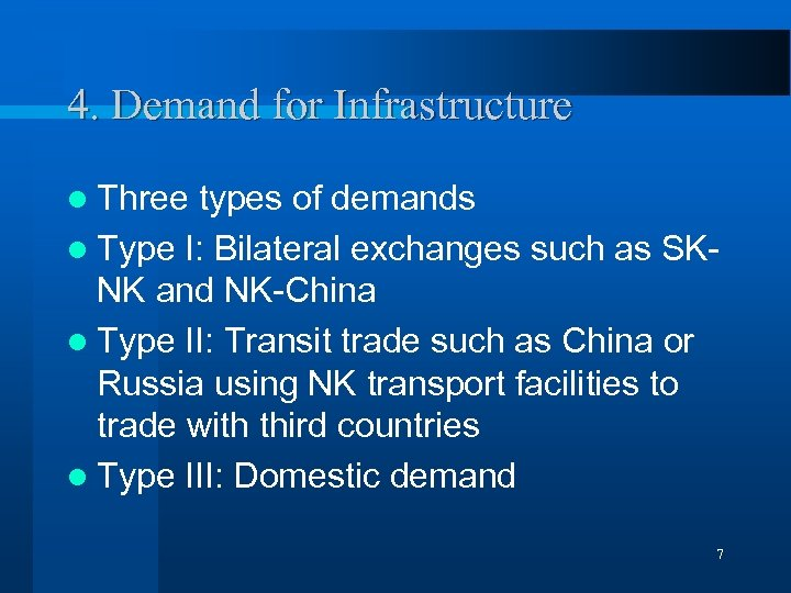 4. Demand for Infrastructure l Three types of demands l Type I: Bilateral exchanges