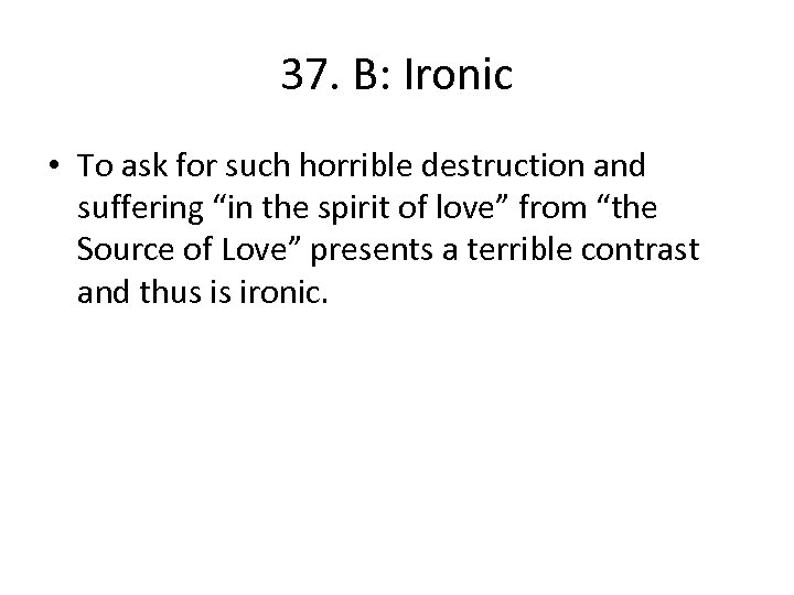 """37. B: Ironic • To ask for such horrible destruction and suffering """"in the"""