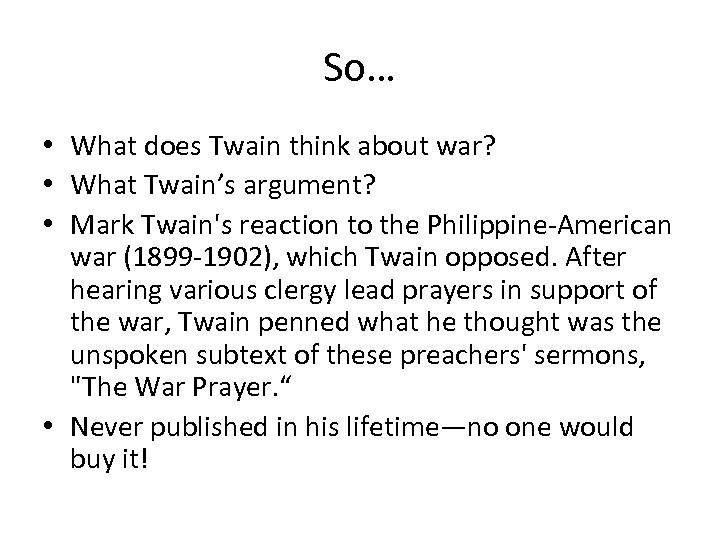 So… • What does Twain think about war? • What Twain's argument? • Mark