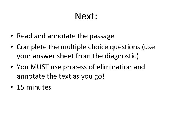 Next: • Read annotate the passage • Complete the multiple choice questions (use your