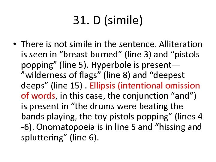31. D (simile) • There is not simile in the sentence. Alliteration is seen