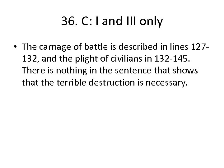 36. C: I and III only • The carnage of battle is described in