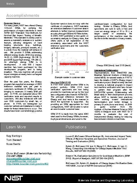 Metals Accomplishments Customer Service For many years, NIST has offered Charpy -V-Notch SRMs for