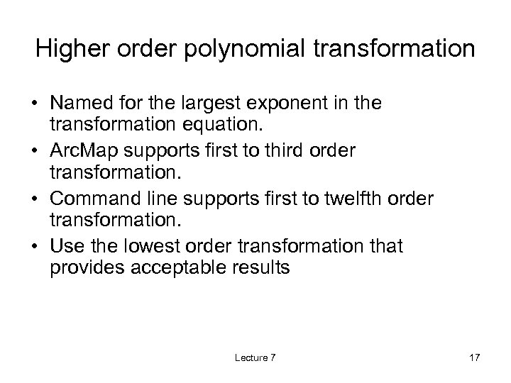 Higher order polynomial transformation • Named for the largest exponent in the transformation equation.
