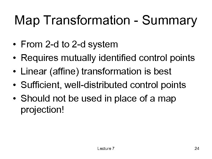 Map Transformation - Summary • • • From 2 -d to 2 -d system