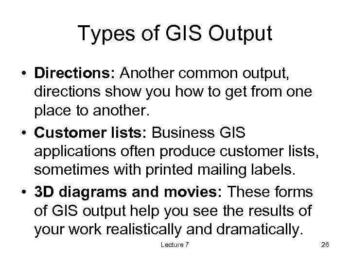 Types of GIS Output • Directions: Another common output, directions show you how to