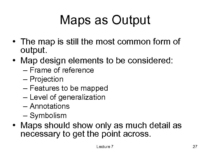 Maps as Output • The map is still the most common form of output.