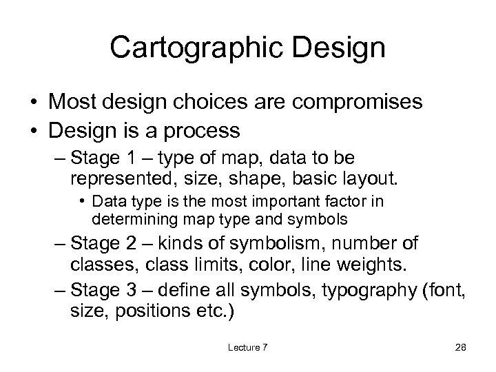 Cartographic Design • Most design choices are compromises • Design is a process –