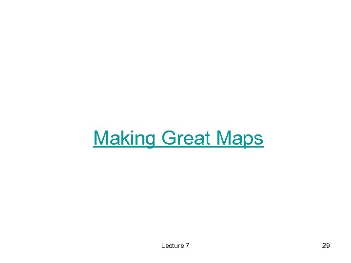 Making Great Maps Lecture 7 29